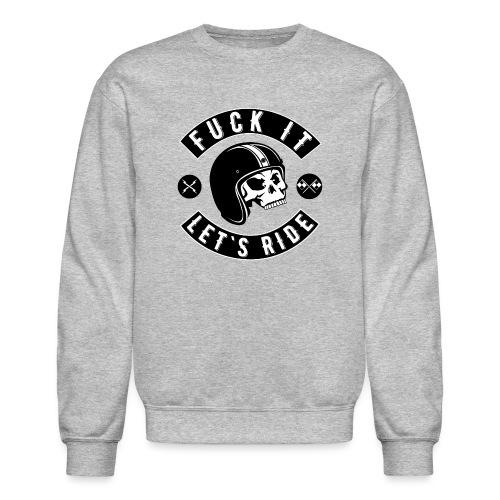 Fuck It Let`s Ride - Unisex Crewneck Sweatshirt