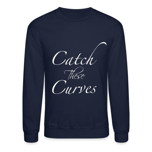 Catch These Curves White Font - Crewneck Sweatshirt