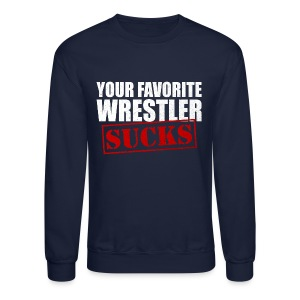 Your Favorite Wrestler Sucks - Crewneck Sweatshirt