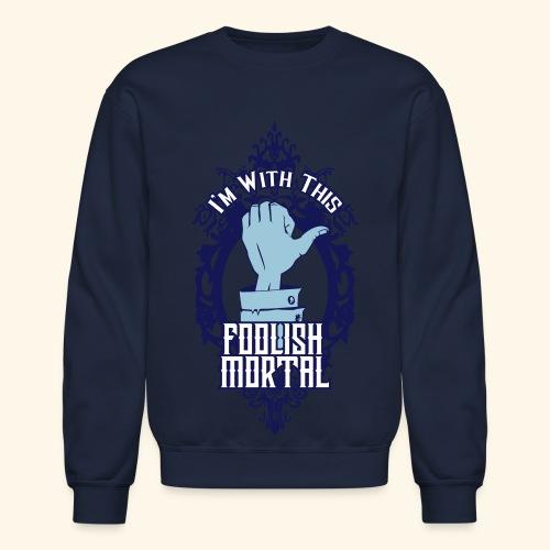 I'm With This Foolish Mortal - Crewneck Sweatshirt