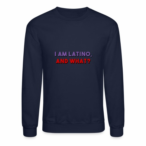 I am latino, I love being Latino - Crewneck Sweatshirt