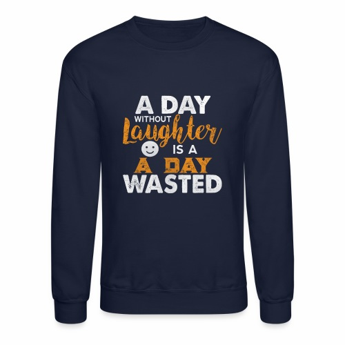 Laugh Every day - Crewneck Sweatshirt