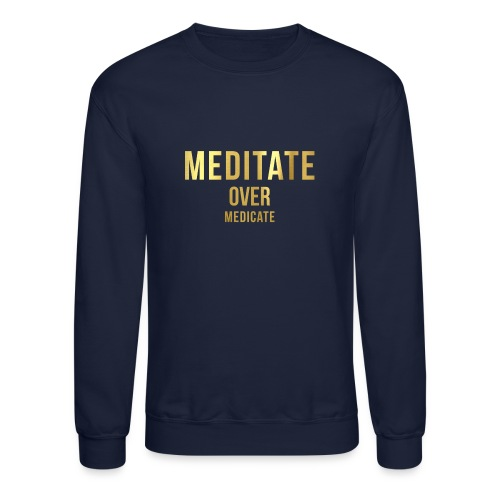 Meditate Over Medicate - Crewneck Sweatshirt