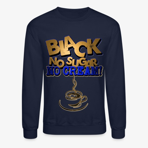 Black no Sugar no Cream - Crewneck Sweatshirt