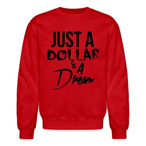 just a dollar a dream - Crewneck Sweatshirt