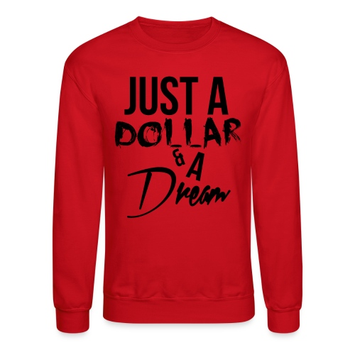just a dollar a dream - Unisex Crewneck Sweatshirt