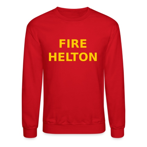 Fire Helton Shirt - Crewneck Sweatshirt