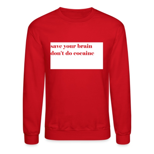 save your brain don't do cocaine - Crewneck Sweatshirt
