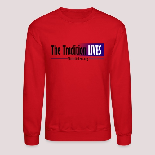 The Tradition Lives - Unisex Crewneck Sweatshirt