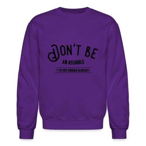 Don't be an asshole - Crewneck Sweatshirt