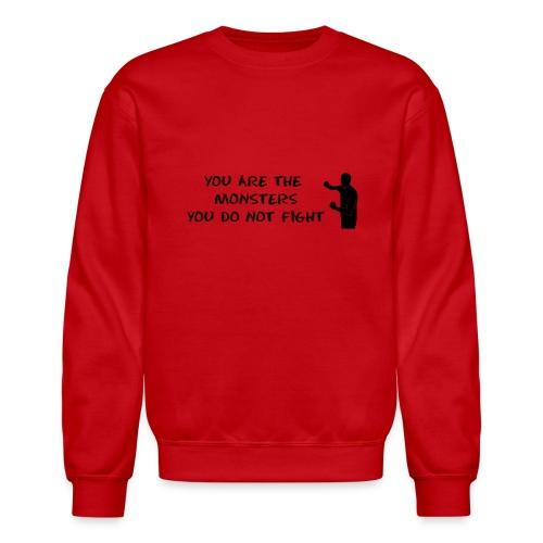 Fight the Monsters - Crewneck Sweatshirt