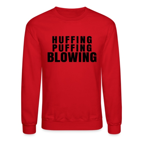 Huffing, Puffing and Blowing T-Shirt - Crewneck Sweatshirt
