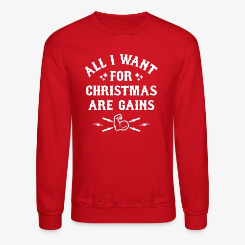All I Want For Christmas Are Gains - Crewneck Sweatshirt