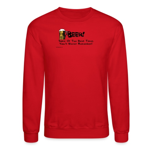 beer_some_of_the_best_times_youll_never_ - Crewneck Sweatshirt