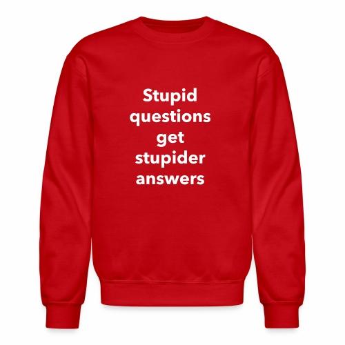 Stupid Questions - Crewneck Sweatshirt