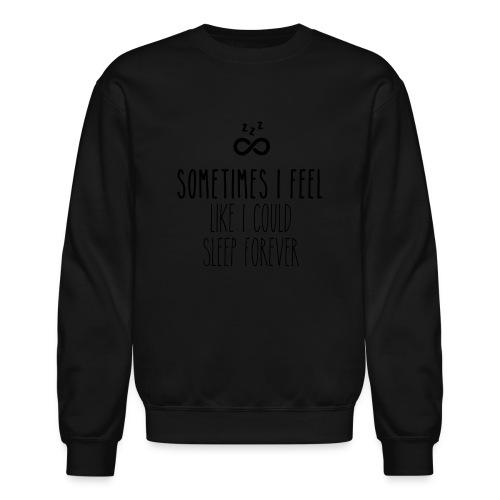 Sometimes I feel like I could sleep forever - Crewneck Sweatshirt