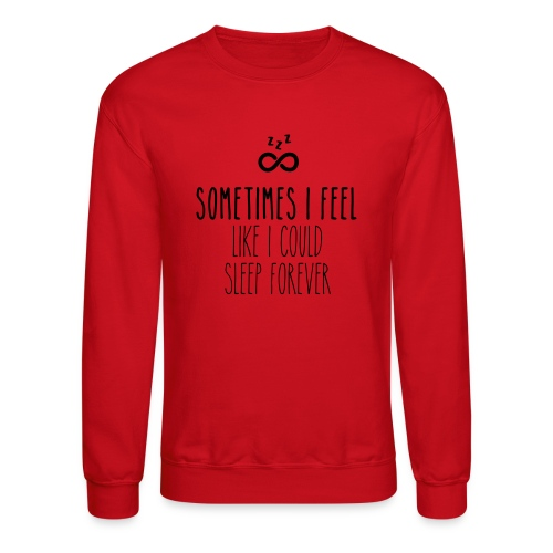 Sometimes I feel like I could sleep forever - Unisex Crewneck Sweatshirt