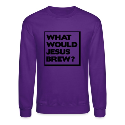 What would Jesus brew? - Crewneck Sweatshirt