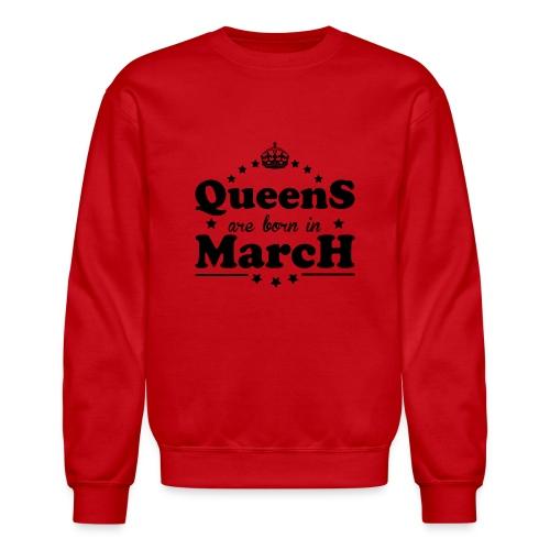 Queens are born in March - Crewneck Sweatshirt
