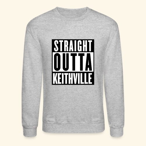 STRAIGHT OUTTA KEITHVILLE - Crewneck Sweatshirt