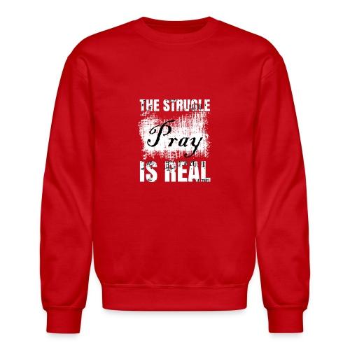 The struggle is real - Crewneck Sweatshirt