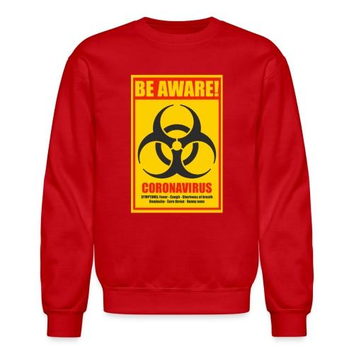Be aware! Coronavirus biohazard warning sign - Crewneck Sweatshirt