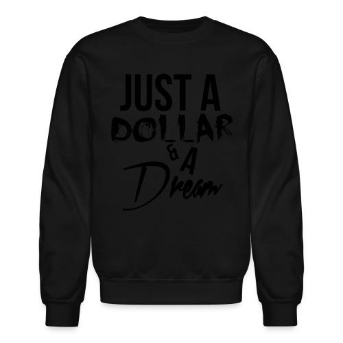 just a dollar a dream - Unisex Crewneck Sweatshirt