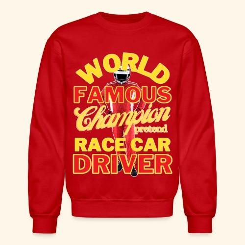 World Famous Champion Pretend Race Car Driver - Unisex Crewneck Sweatshirt