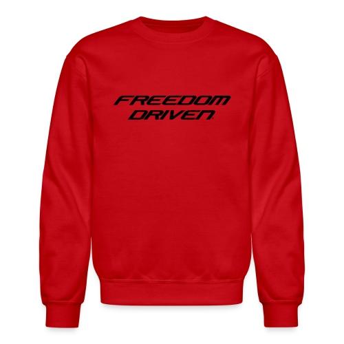 Freedom Driven Modern Black Lettering - Unisex Crewneck Sweatshirt