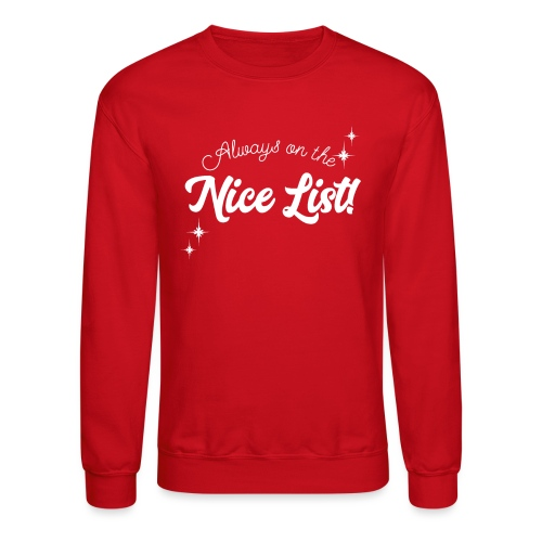 Always On The Nice List Christmas Design! - Unisex Crewneck Sweatshirt