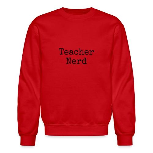 Teacher Nerd (black text) - Unisex Crewneck Sweatshirt