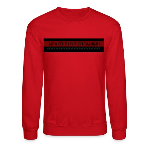 Never Stop dreaming - Crewneck Sweatshirt