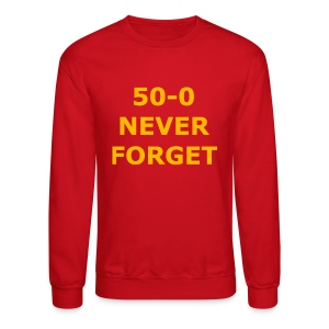 50 - 0 Never Forget Shirt - Crewneck Sweatshirt