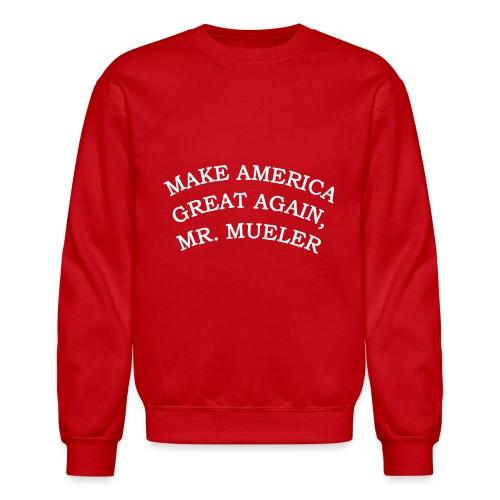 MAKE AMERIICA GREAT AGAIN, MR. MUELLER. - Crewneck Sweatshirt