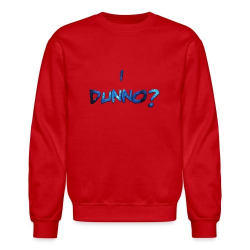 I Dunno? - Crewneck Sweatshirt