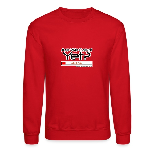 Are We Great Yet? - Crewneck Sweatshirt