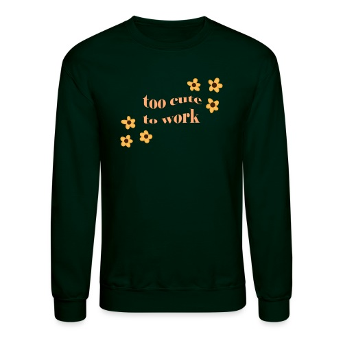 too cute to work - Unisex Crewneck Sweatshirt