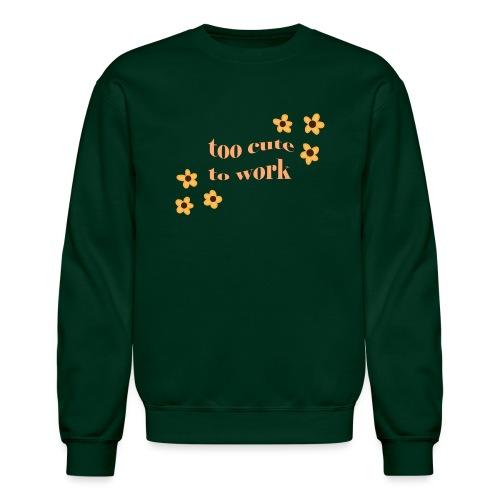 too cute to work - Unisex Crewneck Sweatshirt