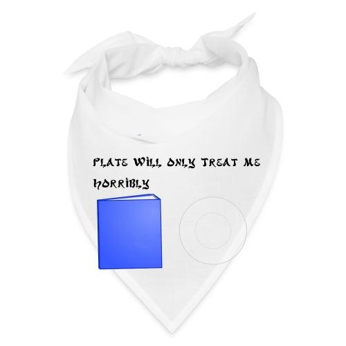 Plate will Only Treat Me Horrbily - Bandana