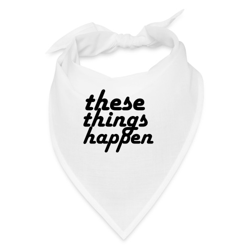 these things happen - Bandana