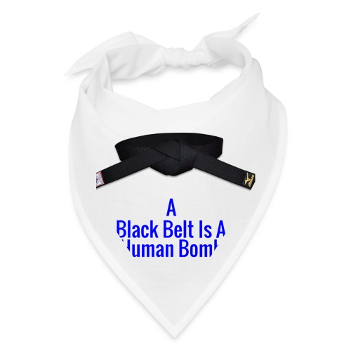 A Blackbelt Is A Human Bomb - Bandana