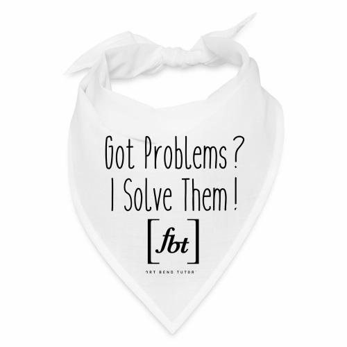 Got Problems? I Solve Them! - Bandana