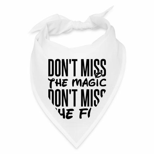 Don't Miss the Magic - Bandana