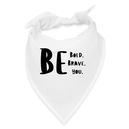 Be Bold. Be Brave. Be You. - Bandana