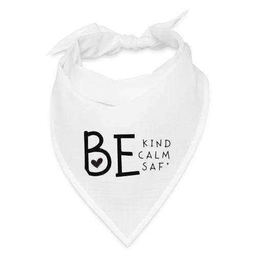 Be Kind, Be Calm, Be Safe - Bandana