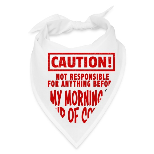 Not responsible for anything before my COFFEE - Bandana
