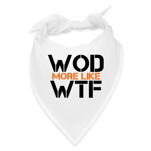 WOD - Workout of the Day - WTF - Bandana