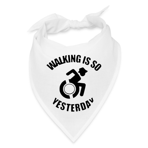 Walking is so yesterday. wheelchair humor - Bandana