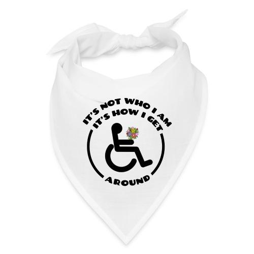My wheelchair it's just how get around - Bandana