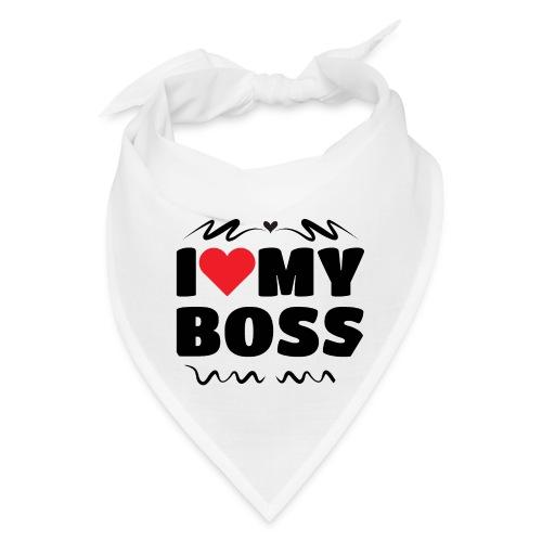 I love my Boss - Bandana